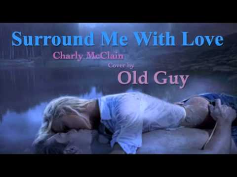 Surround Me With Love (Charly McClain) - Cover by Old Guy