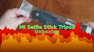 Unboxing Mi Selfie Stick Tripod