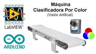 LabVIEW y Arduino: Máquina clasificadora por color (Visión Artificial )