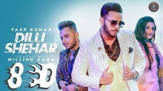 8D Audio Dilli Shehar Yash Kumar Ft Millind Gaba Music MG Latest Punjabi Song 2019
