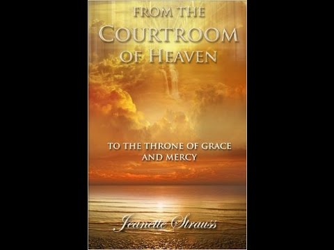 From The Courtroom Of Heaven To The Throne Of Grace & Mercy