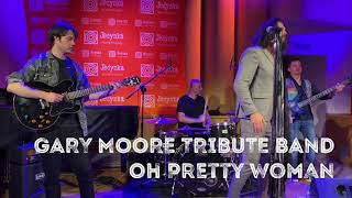 Oh Pretty Woman - GARY MOORE TRIBUTE BAND