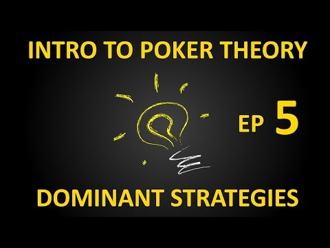 Intro to Poker Theory, Ep5 - Dominant Strategies