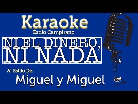 Ni El Dinero, Ni Nada - Karaoke - Miguel y Miguel