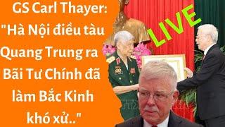 """🔴 """"Hà Nội điều tàu Quang Trung ra Bãi Tư Chính đã làm Bắc Kinh khó xử.."""" GS Carl Thayer"""