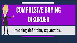 What is COMPULSIVE BUYING DISORDER? What does COMPULSIVE BUYING DISORDER mean?