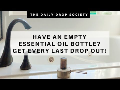 ESSENTIAL OILS BOTTLES 💧 Every last drop from a bottle!