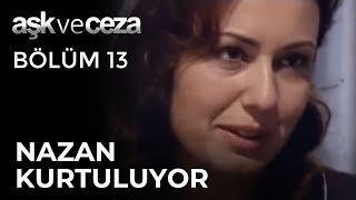 Nazan, Son Anda Kurtuluyor - Aşk ve Ceza 13. Bölüm