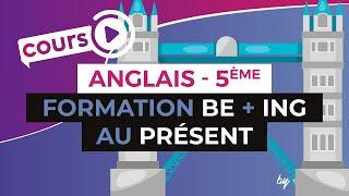 Anglais Collège [5ème] - Formation Be + ING au présent