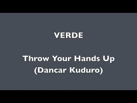 Throw Your Hands Up (Dancar Kuduro) English version-VERDE