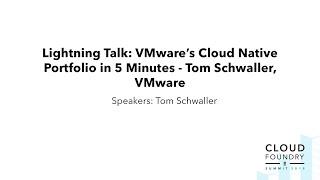 Lightning Talk: VMware's Cloud Native Portfolio in 5 Minutes - Tom Schwaller, VMware