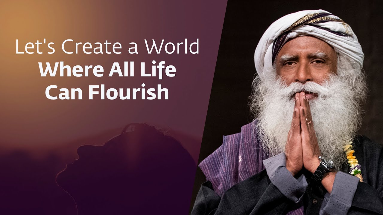 Let's Create a World Where All Life Can Flourish. #InnerEngineering