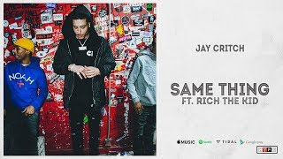 """Jay Critch - """"Same Thing"""" Ft. Rich The Kid"""
