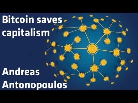 """""""Bitcoin saves capitalism"""" - Andreas Antonopoulos"""