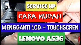 CARA MUDAH MENGGANTI LCD + TOUCHSCREN LENOVO A536