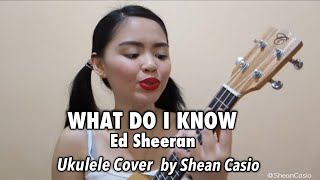 WHAT DO I KNOW - Ed Sheeran | Ukulele Cover with Chords by Shean Casio