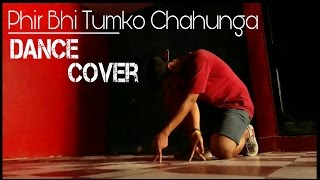 Dance Cover Main Phir Bhi tumko Chahunga Dance Choreography | Half girlfriend | Bunty Dphoenix crew