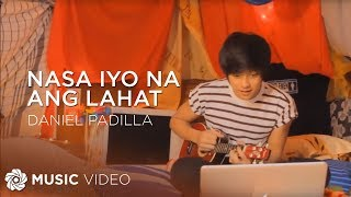 Repeat youtube video DANIEL PADILLA - Nasa Iyo Na Ang Lahat (Official Music Video)