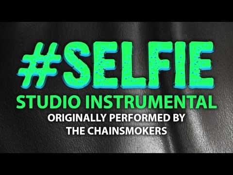 #SELFIE (But First Let Me Take a Selfie) (Cover Instrumental) [In the Style of The Chainsmokers]