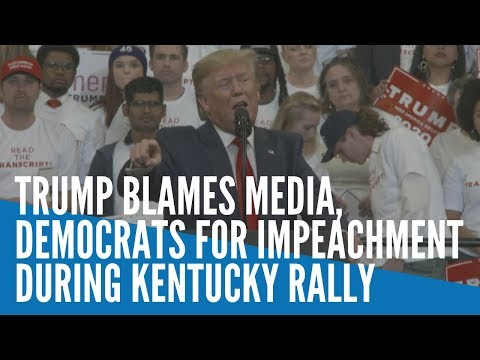 Trump blames media, Democrats for impeachment during Kentucky rally