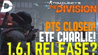 The Division: 1.6.1 POSSIBLE RELEASE DATE? PTS Closed & ETF Charlie!