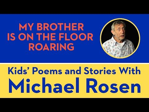 My Brother Is On The Floor Roaring - Kids' Poems and Stories With Michael Rosen