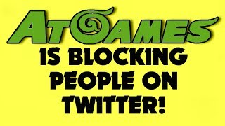 AtGames Is In Total Damage Control And Is Now Blocking Twitter Accounts That Criticize Them...
