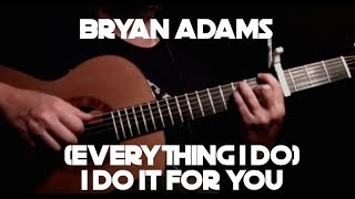 Bryan Adams - (Everything I Do) I Do It for You - Fingerstyle Guitar
