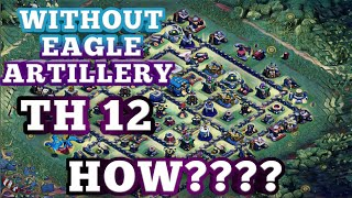CLASH OF CLANS HACK?? TH12 WITHOUT EAGLE ARTILLERY 😱 😱
