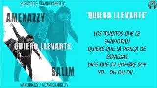 AMENAZZY FT SALIM - QUIERO LLEVARTE (LETRA)