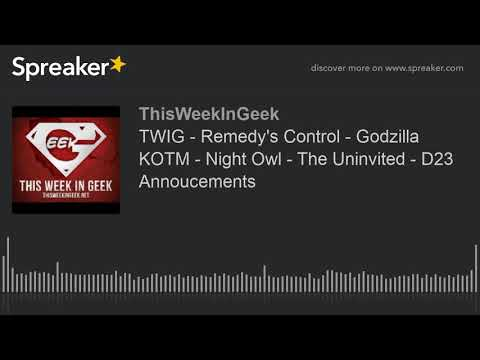 TWIG - Remedy's Control - Godzilla KOTM - Night Owl - The Uninvited - D23 Annoucements