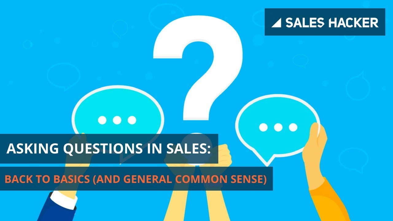 Asking Questions in Sales: Back to Basics (And General
