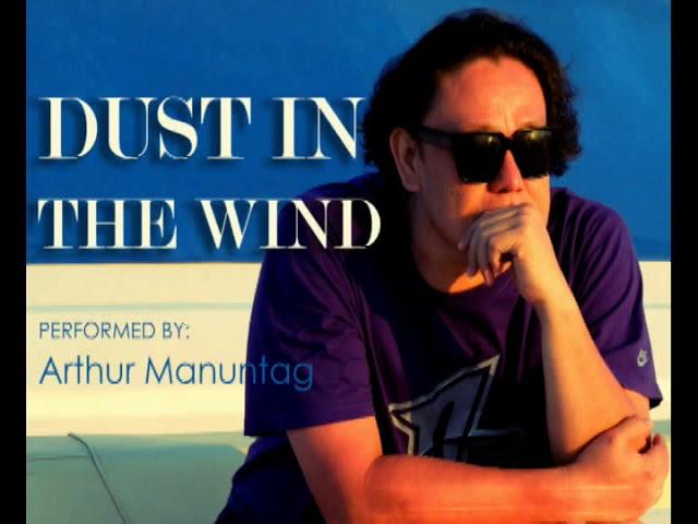 Dust In The Wind - ARTHUR MANUNTAG