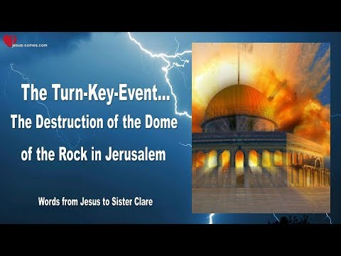 THE TURN-KEY-EVENT... THE DESTRUCTION OF THE DOME OF THE ROCK IN JERUSALEM ❤️ Love Letter from Jesus