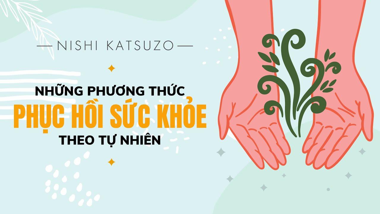 [Sách Nói] Những Phương Thức Phục Hồi Sức Khỏe Theo Tự Nhiên - Chương 1 | Nishi Katsuzo