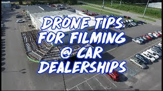 ???? Filming with Drone at Car Dealerships - TIPS & TRICKS |  PART 1