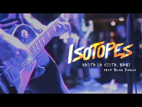 Isotopes - Hasta La Vista, Baby (feat. Blag Dahlia)