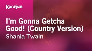 Karaoke I'm Gonna Getcha Good! (Country Version) - Shania Twain *