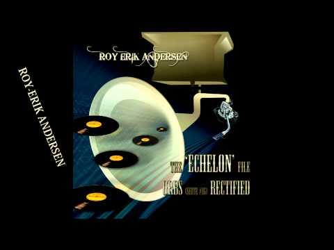 THE ECHELON-FILE (Roy-Erik Andersen) #NowPlaying