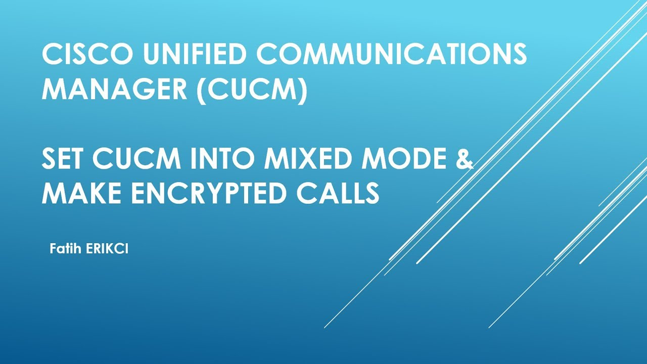 Cisco Unified Communications Manager (CUCM): Mixed Mode & Secure Calls