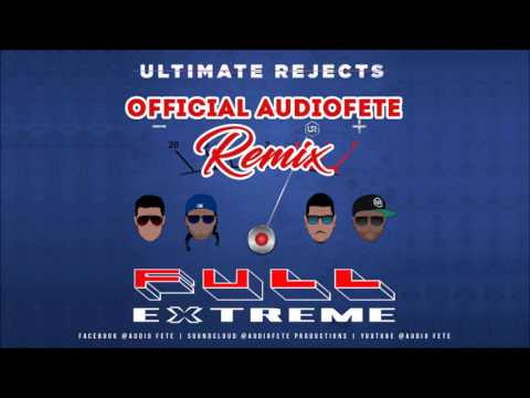 Ultimate Rejects - Full Extreme (AudioFete Remix)