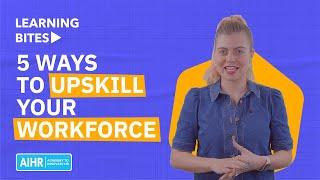 5 Ways to Upskill Your Workforce