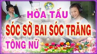 SÓC SỜ BAI SÓC TRĂNG - Hòa tấu TÔNG NỮ - PHONG BẢO Official
