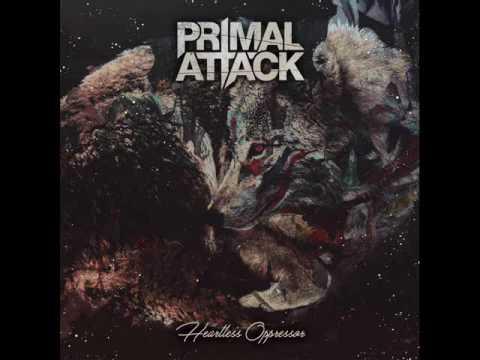 Primal Attack - Heartless Oppressor (Full Album, 2017)