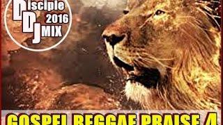 GOSPEL REGGAE PRAISE 4 (2016) @DISCIPLEDJ JANUARY TRUELOVE V.19 DJMIX