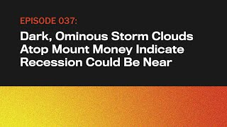 Dark, Ominous Storm Clouds Atop Mount Money Indicate Recession Could Be Near   The Topical   Ep 37