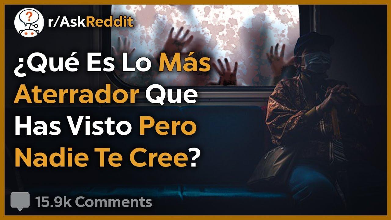 Qué Es Lo Más Aterrador Que Has Visto Y Nadie Te Cree? - Reddit Pregunta