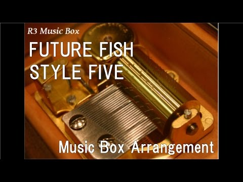 FUTURE FISH/STYLE FIVE [Music Box] (Anime
