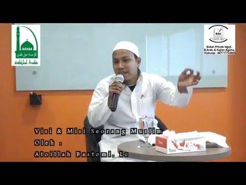 VISI DAN MISI SEORANG MUSLIM oleh Atoillah Bastomi, Lc  Di Gedung Platinum Lt 39 Jakarta