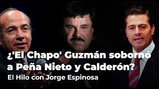 ¿'El Chapo' Guzmán sobornó a Peña Nieto y Calderón?  | El Hilo